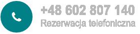 Rezerwacja telefoniczna +48 602 807 140